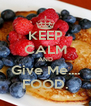 KEEP CALM AND Give Me.... FOOD. - Personalised Poster A4 size