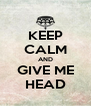 KEEP CALM AND GIVE ME HEAD - Personalised Poster A4 size