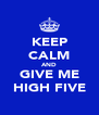 KEEP CALM AND GIVE ME HIGH FIVE - Personalised Poster A4 size