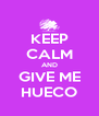 KEEP CALM AND GIVE ME HUECO - Personalised Poster A4 size