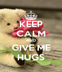 KEEP CALM AND GIVE ME HUGS - Personalised Poster A4 size