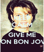 KEEP CALM AND GIVE ME JON BON JOVI - Personalised Poster A4 size