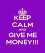 KEEP CALM AND GIVE ME MONEY!!! - Personalised Poster A4 size