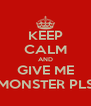 KEEP CALM AND GIVE ME MONSTER PLS - Personalised Poster A4 size