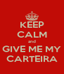 KEEP CALM and GIVE ME MY CARTEIRA - Personalised Poster A4 size