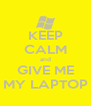 KEEP CALM and GIVE ME MY LAPTOP - Personalised Poster A4 size