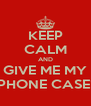 KEEP CALM AND GIVE ME MY PHONE CASE! - Personalised Poster A4 size
