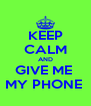 KEEP CALM AND GIVE ME  MY PHONE  - Personalised Poster A4 size