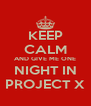 KEEP CALM AND GIVE ME ONE NIGHT IN PROJECT X - Personalised Poster A4 size
