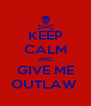KEEP CALM AND GIVE ME OUTLAW  - Personalised Poster A4 size