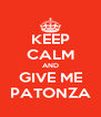 KEEP CALM AND GIVE ME PATONZA - Personalised Poster A4 size