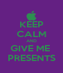 KEEP CALM AND GIVE ME  PRESENTS - Personalised Poster A4 size
