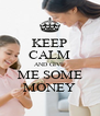 KEEP CALM AND GIVE ME SOME MONEY - Personalised Poster A4 size