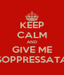 KEEP CALM AND GIVE ME SOPPRESSATA - Personalised Poster A4 size