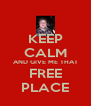 KEEP CALM AND GIVE ME THAT FREE PLACE - Personalised Poster A4 size