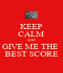 KEEP CALM AND GIVE ME THE  BEST SCORE - Personalised Poster A4 size