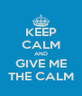 KEEP CALM AND GIVE ME THE CALM - Personalised Poster A4 size