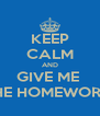 KEEP CALM AND GIVE ME  THE HOMEWORK  - Personalised Poster A4 size