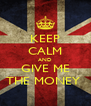 KEEP CALM AND GIVE ME THE MONEY  - Personalised Poster A4 size