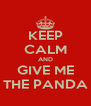 KEEP CALM AND GIVE ME THE PANDA - Personalised Poster A4 size