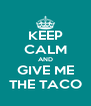 KEEP CALM AND GIVE ME THE TACO - Personalised Poster A4 size