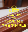 KEEP CALM AND GIVE ME THE TIMPLE - Personalised Poster A4 size