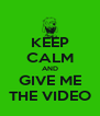 KEEP CALM AND GIVE ME THE VIDEO - Personalised Poster A4 size