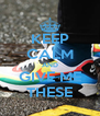 KEEP CALM AND GIVE ME THESE - Personalised Poster A4 size