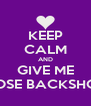 KEEP CALM AND GIVE ME THOSE BACKSHOTS - Personalised Poster A4 size