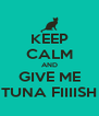 KEEP CALM AND GIVE ME TUNA FIIIISH - Personalised Poster A4 size