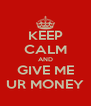 KEEP CALM AND GIVE ME UR MONEY - Personalised Poster A4 size
