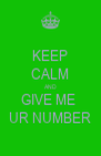 KEEP CALM AND GIVE ME  UR NUMBER - Personalised Poster A4 size