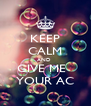 KEEP CALM AND  GIVE ME   YOUR AC - Personalised Poster A4 size