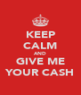 KEEP CALM AND GIVE ME YOUR CASH - Personalised Poster A4 size