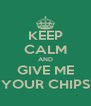 KEEP CALM AND GIVE ME YOUR CHIPS - Personalised Poster A4 size