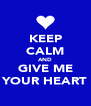 KEEP CALM AND GIVE ME YOUR HEART - Personalised Poster A4 size