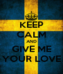 KEEP CALM AND GIVE ME YOUR LOVE - Personalised Poster A4 size