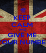 KEEP  CALM  AND  GIVE ME  YOUR NUMBER - Personalised Poster A4 size