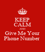KEEP CALM AND Give Me Your Phone Number  - Personalised Poster A4 size