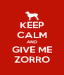 KEEP CALM AND GIVE ME ZORRO - Personalised Poster A4 size