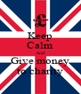 Keep Calm And Give money to charity - Personalised Poster A4 size