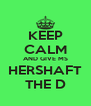 KEEP CALM AND GIVE MS HERSHAFT THE D - Personalised Poster A4 size