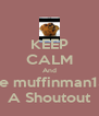 KEEP CALM And Give muffinman1313 A Shoutout - Personalised Poster A4 size