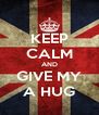 KEEP CALM AND GIVE MY A HUG - Personalised Poster A4 size