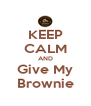 KEEP CALM AND Give My Brownie - Personalised Poster A4 size