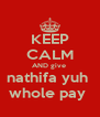 KEEP CALM AND give  nathifa yuh  whole pay  - Personalised Poster A4 size