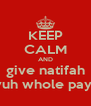 KEEP CALM AND give natifah yuh whole pay  - Personalised Poster A4 size