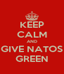KEEP CALM AND GIVE NATOS GREEN - Personalised Poster A4 size