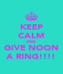 KEEP CALM AND GIVE NOON A RING!!!! - Personalised Poster A4 size