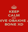 KEEP CALM AND GIVE OBAKHE A BONE XD - Personalised Poster A4 size
